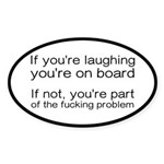 Laughing Or Part Of The Problem Sticker (Oval)