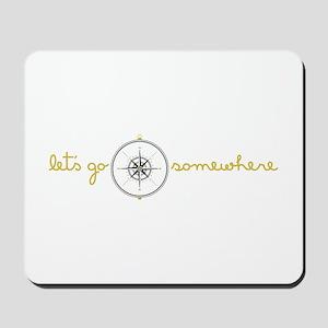 Go Somewhere Mousepad
