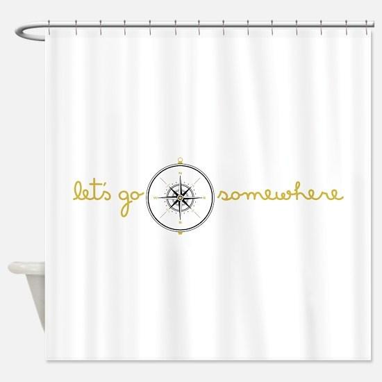 Go Somewhere Shower Curtain