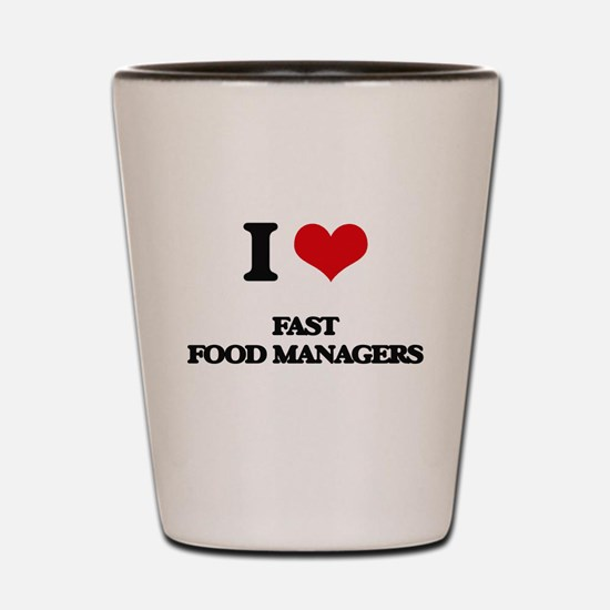 I love Fast Food Managers Shot Glass
