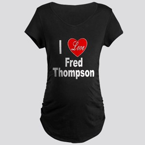 I Love Fred Thompson (Front) Maternity Dark T-Shir