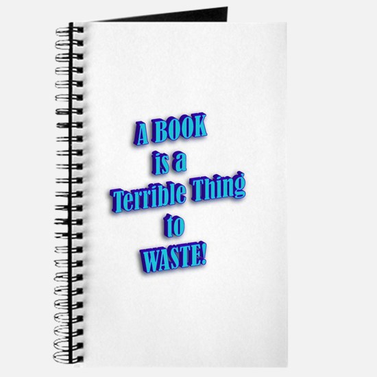 A BOOK IS A TERRIBLE THING TO Journal