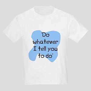 Do whatever I tell you Kids Light T-Shirt
