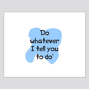 Do whatever I tell you Small Poster