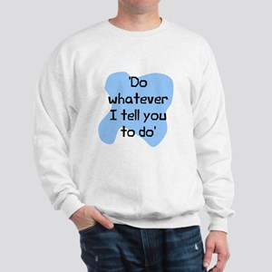 Do whatever I tell you Sweatshirt