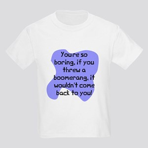 You're so boring Kids Light T-Shirt