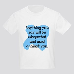 Anything you say will Kids Light T-Shirt