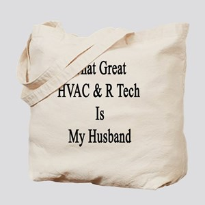 That Great HVAC & R Tech Is My Husband  Tote Bag