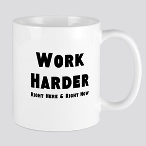 Work Harder Right Here Right Now Mugs