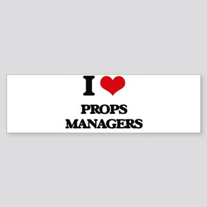 I love Props Managers Bumper Sticker