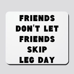 Friends dont let friends skip leg day Mousepad