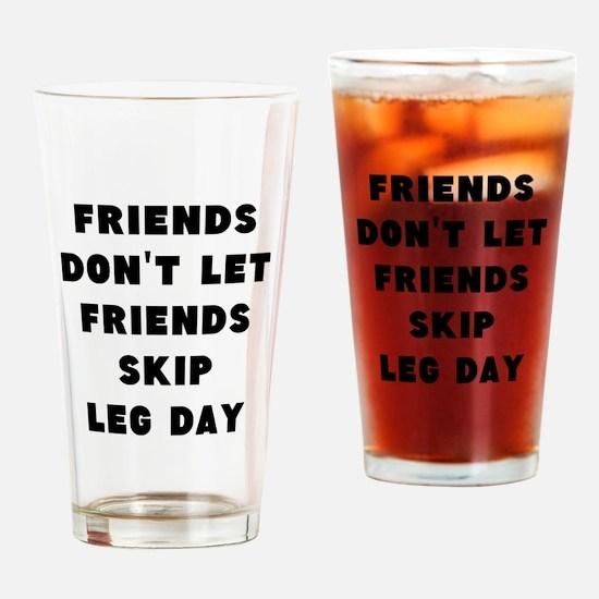 Friends dont let friends skip leg day Drinking Gla