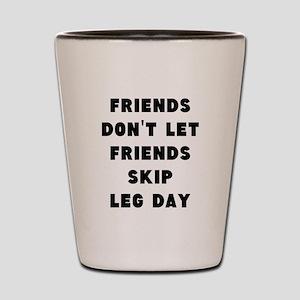 Friends dont let friends skip leg day Shot Glass