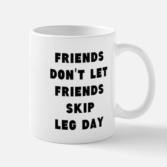 Friends dont let friends skip leg day Mugs