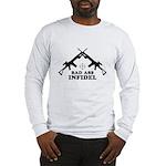 Bad Ass Infidel Long Sleeve T-Shirt