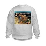 No Andy No!!! Kids Sweatshirt