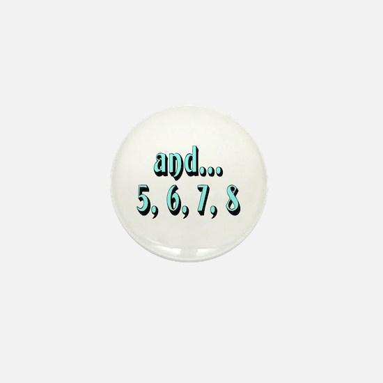 and...5, 6, 7, 8 - Mini Button