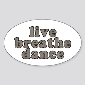 live, breathe, dance - Sticker (Oval)