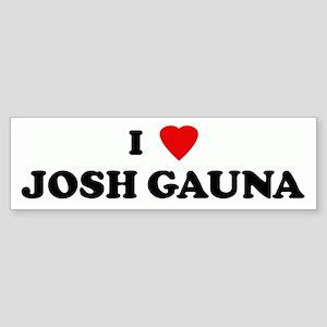 I Love JOSH GAUNA Bumper Sticker