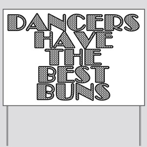 Dancers have the best buns - Yard Sign