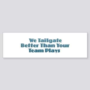 We Tailgate Better Bumper Sticker