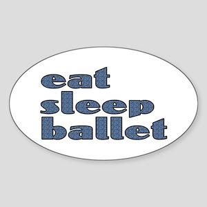 eat sleep ballet - Sticker (Oval)