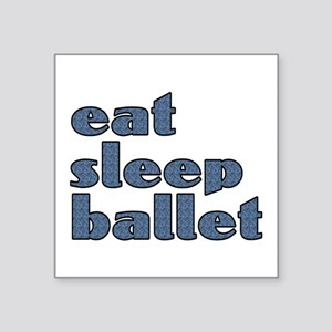 "eat sleep ballet - Square Sticker 3"" x 3"""