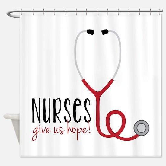 Nurses Give Us Hope! Shower Curtain