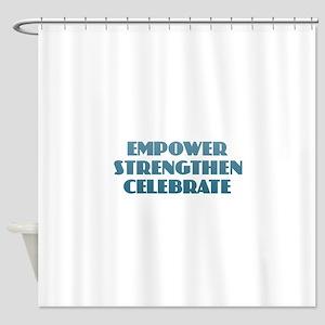 Empower Strengthen Celebrate Shower Curtain