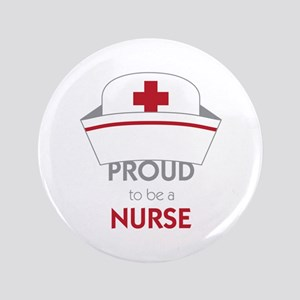 "Proud To Be A Nurse 3.5"" Button"
