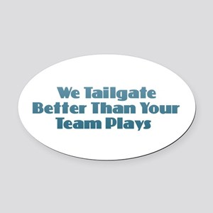 We Tailgate Better Oval Car Magnet