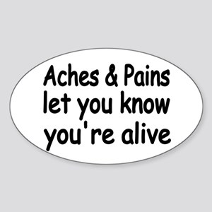 Aches & Pains let you know you're alive Sticker