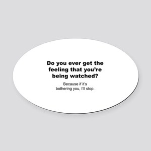 Feeling That You're Being Watched Oval Car Magnet
