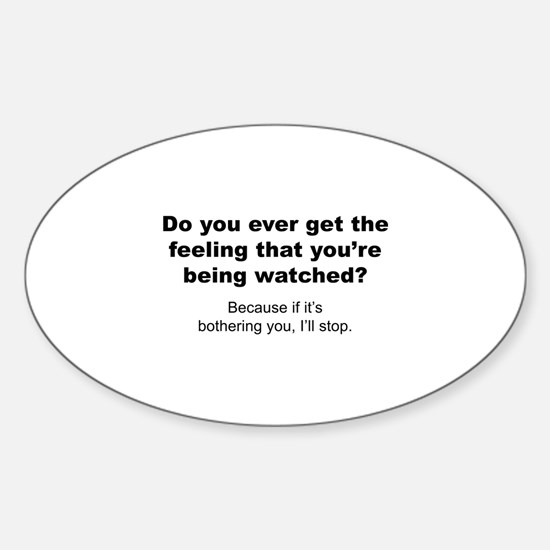 Feeling That You're Being Watched Sticker (Oval)