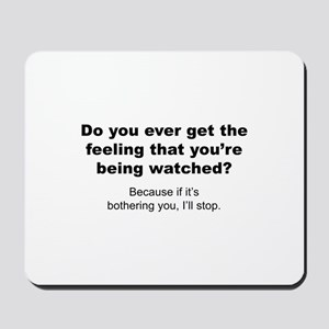 Feeling That You're Being Watched Mousepad