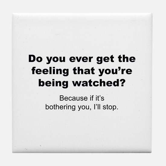 Feeling That You're Being Watched Tile Coaster