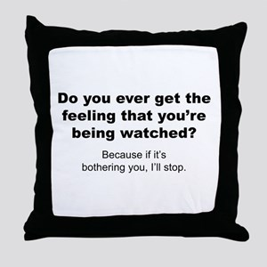 Feeling That You're Being Watched Throw Pillow