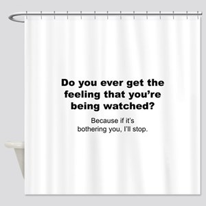 Feeling That You're Being Watched Shower Curtain