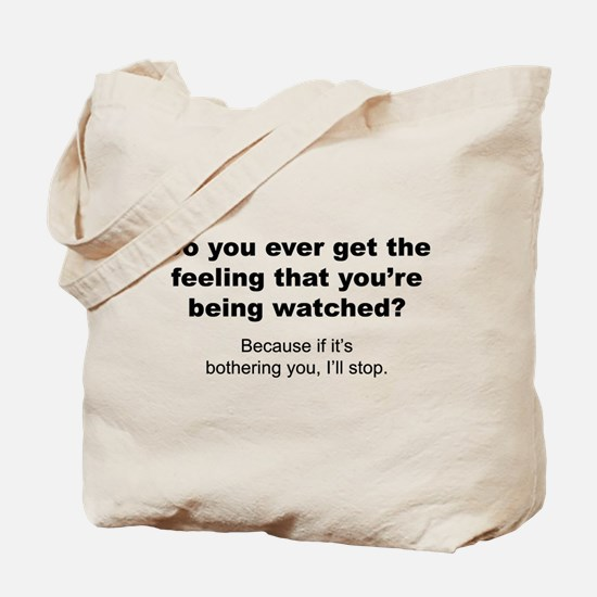 Feeling That You're Being Watched Tote Bag