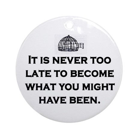NEVER TOO LATE Ornament (Round)