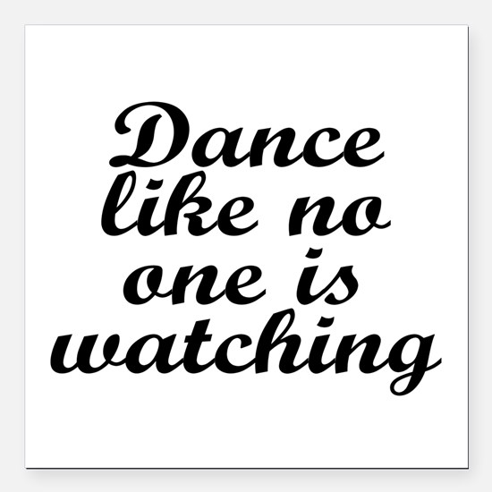 """Dance like no one - Square Car Magnet 3"""" x 3"""""""