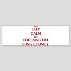 Being Chunky Bumper Sticker