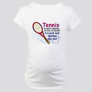 Tennis is a matter ... Maternity T-Shirt