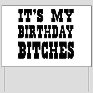 It's My Birthday Bitches Yard Sign