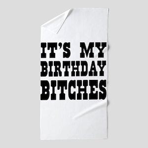 It's My Birthday Bitches Beach Towel
