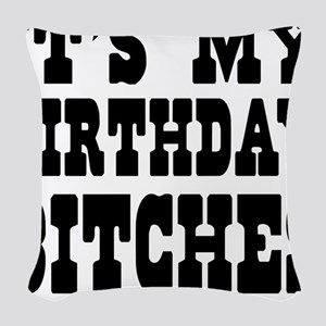 It's My Birthday Bitches Woven Throw Pillow