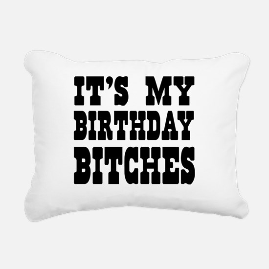 It's My Birthday Bitches Rectangular Canvas Pillow