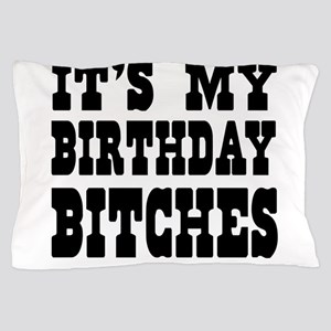 It's My Birthday Bitches Pillow Case