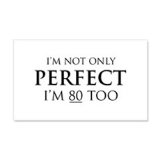 I'm Not Only Perfect, I'm 80 Too Wall Decal