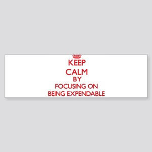 BEING EXPENDABLE Bumper Sticker